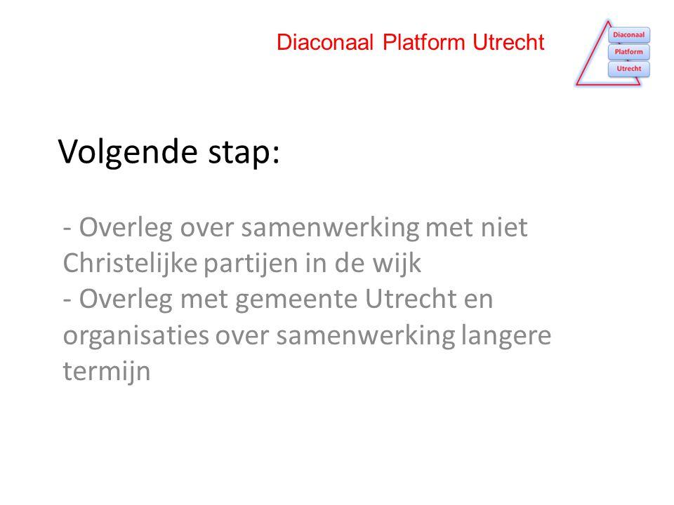 Volgende stap: - Overleg over samenwerking met niet Christelijke partijen in de wijk - Overleg met gemeente Utrecht en organisaties over samenwerking langere termijn Diaconaal Platform Utrecht