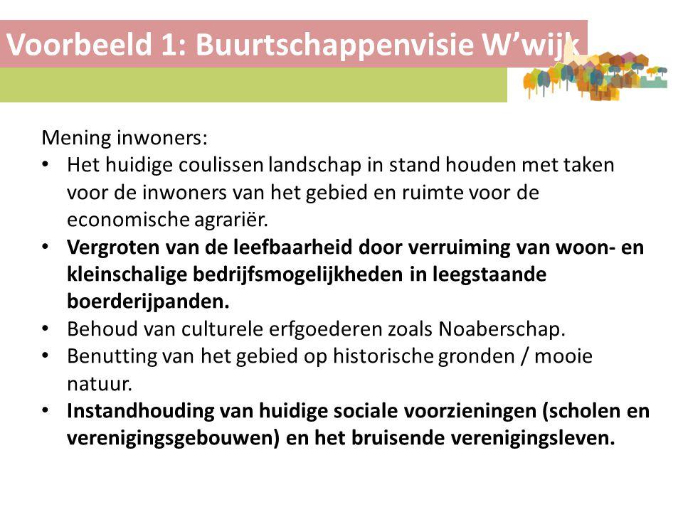 Voorbeeld 1: Buurtschappenvisie W'wijk Mening inwoners: • Het huidige coulissen landschap in stand houden met taken voor de inwoners van het gebied en