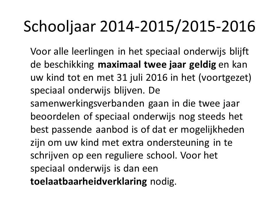 Schooljaar 2014-2015/2015-2016 Voor alle leerlingen in het speciaal onderwijs blijft de beschikking maximaal twee jaar geldig en kan uw kind tot en met 31 juli 2016 in het (voortgezet) speciaal onderwijs blijven.