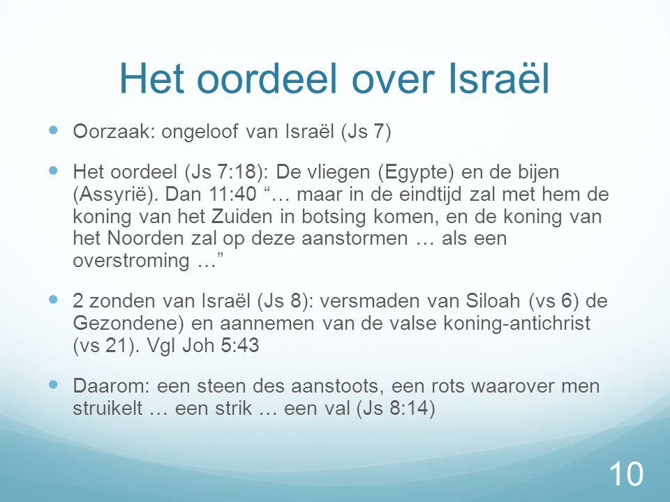 Het oordeel over Israël  Oorzaak: ongeloof van Israël (Js 7)  Het oordeel (Js 7:18): De vliegen (Egypte) en de bijen (Assyrië).