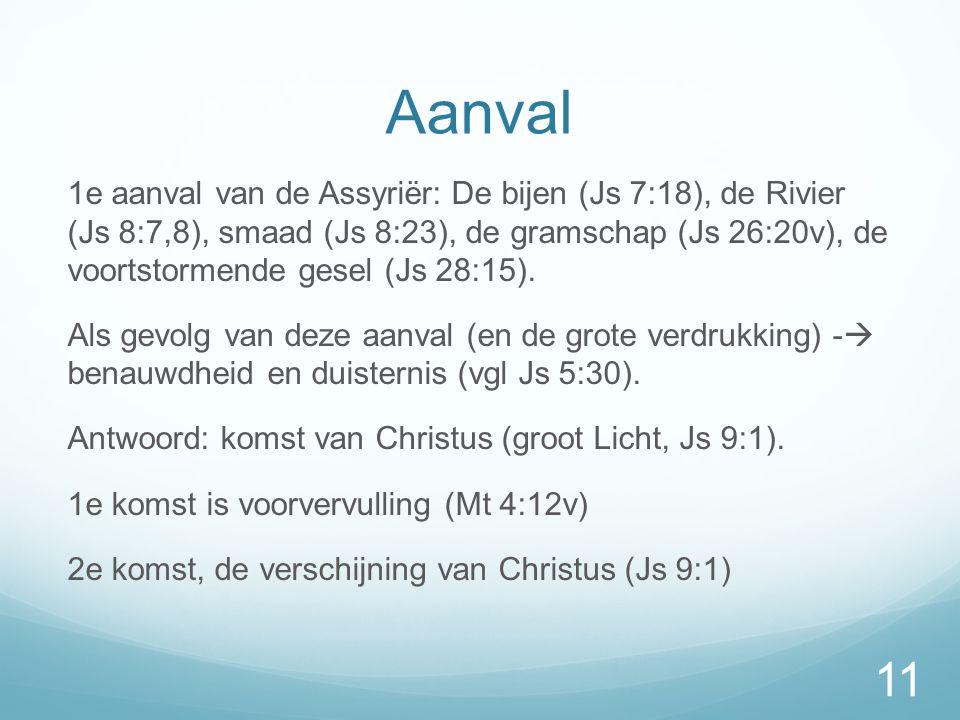 Aanval 1e aanval van de Assyriër: De bijen (Js 7:18), de Rivier (Js 8:7,8), smaad (Js 8:23), de gramschap (Js 26:20v), de voortstormende gesel (Js 28:15).