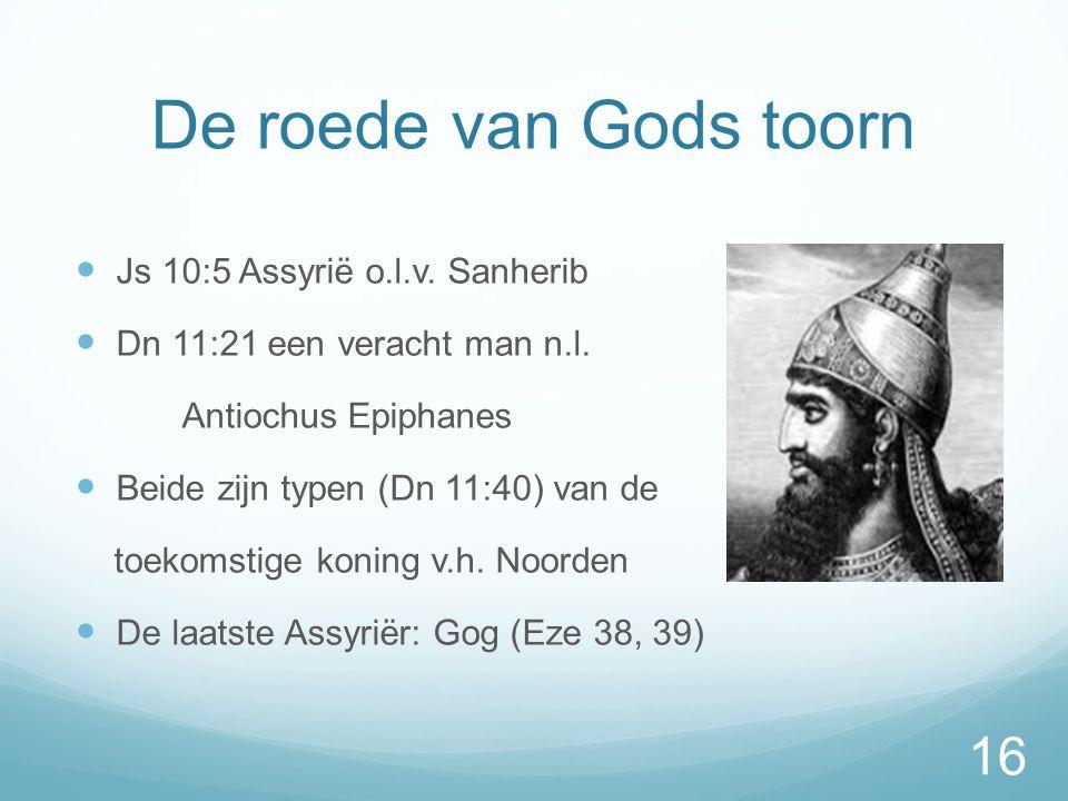 De roede van Gods toorn  Js 10:5 Assyrië o.l.v.Sanherib  Dn 11:21 een veracht man n.l.