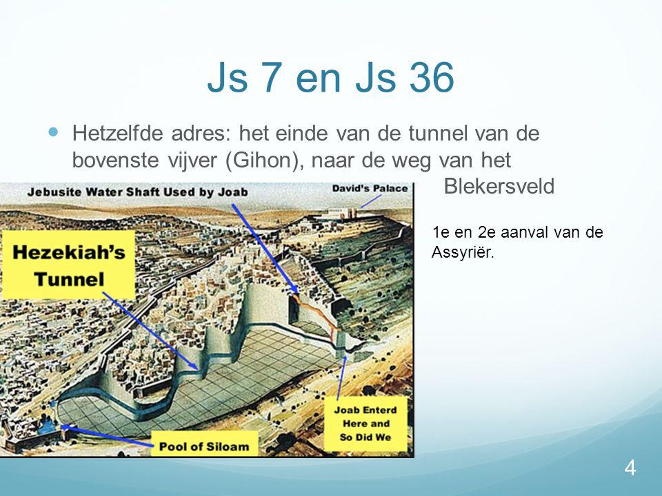 Js 7 en Js 36  Hetzelfde adres: het einde van de tunnel van de bovenste vijver (Gihon), naar de weg van het Blekersveld 4 1e en 2e aanval van de Assyriër.