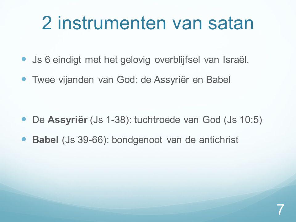 2 instrumenten van satan  Js 6 eindigt met het gelovig overblijfsel van Israël.