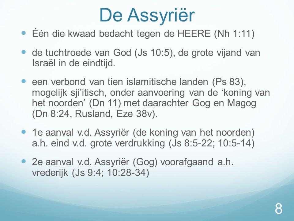 De Assyriër  Één die kwaad bedacht tegen de HEERE (Nh 1:11)  de tuchtroede van God (Js 10:5), de grote vijand van Israël in de eindtijd.