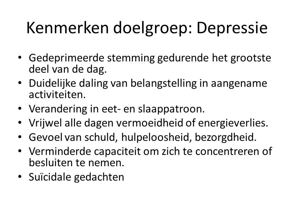 Kenmerken doelgroep: Depressie • Gedeprimeerde stemming gedurende het grootste deel van de dag.