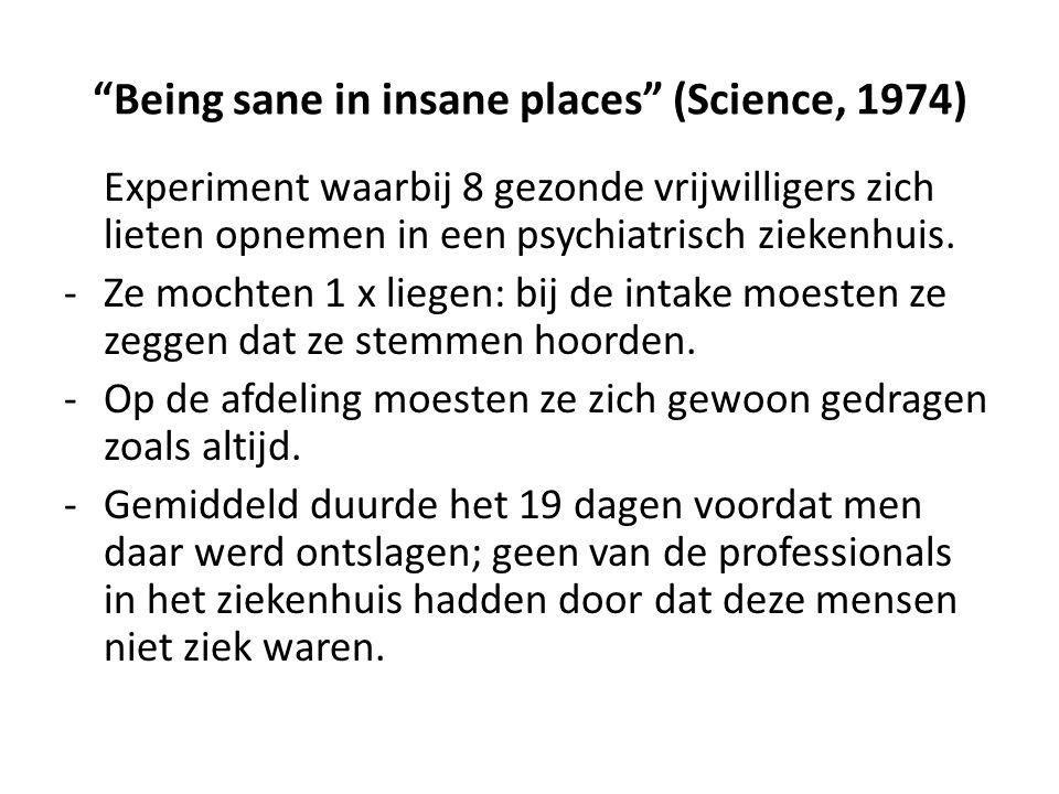 Being sane in insane places (Science, 1974) Experiment waarbij 8 gezonde vrijwilligers zich lieten opnemen in een psychiatrisch ziekenhuis.