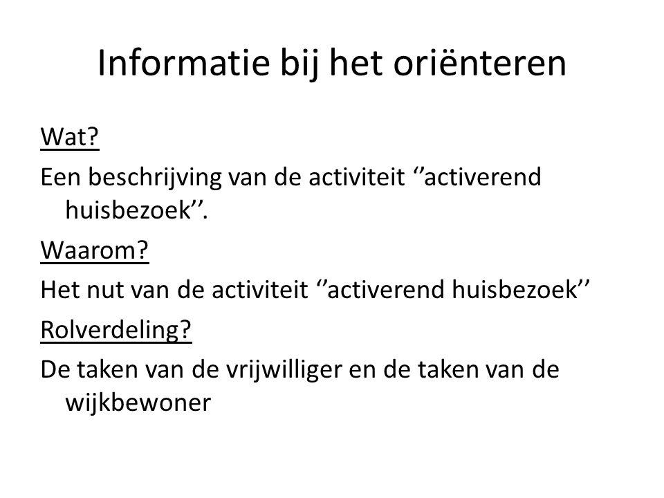 Informatie bij het oriënteren Wat.Een beschrijving van de activiteit ''activerend huisbezoek''.