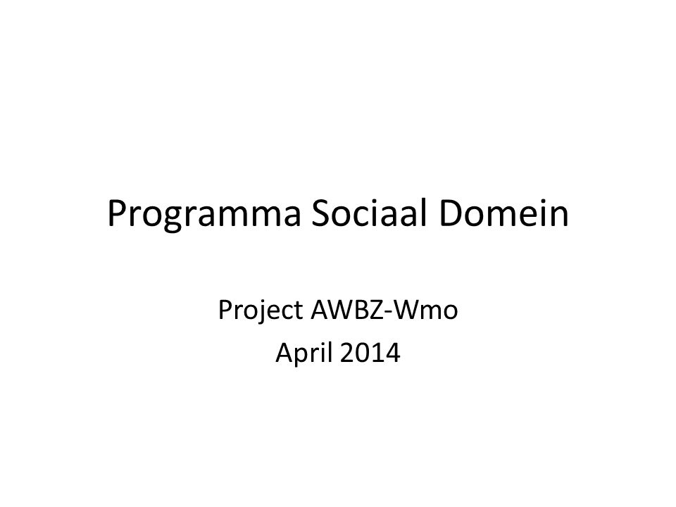 Programma Sociaal Domein Project AWBZ-Wmo April 2014
