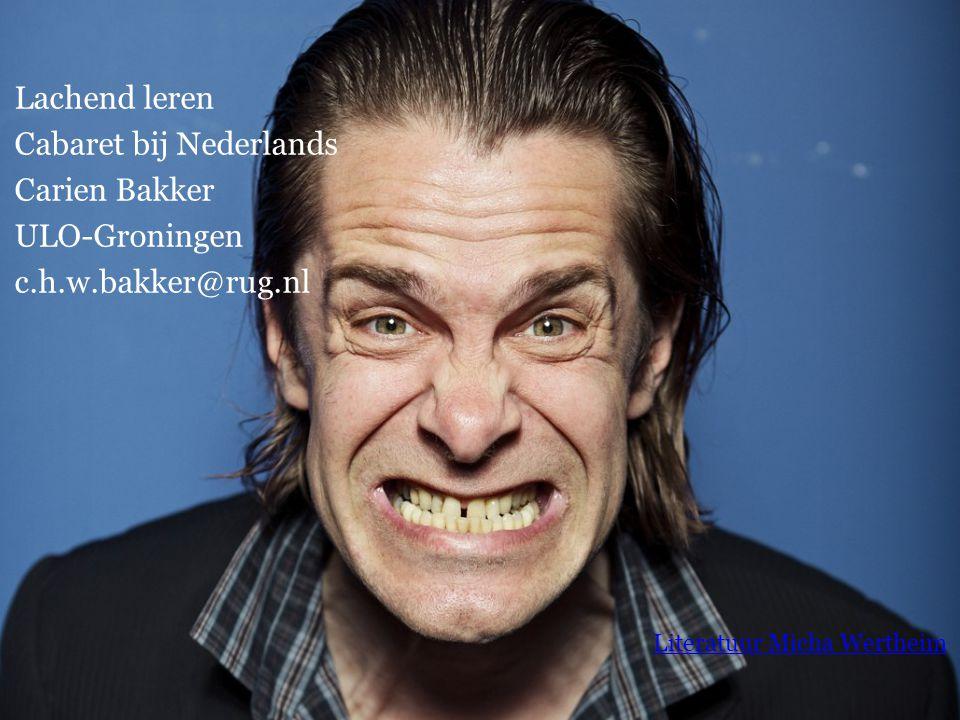 Lachend leren Cabaret bij Nederlands Carien Bakker ULO-Groningen c.h.w.bakker@rug.nl Literatuur Micha Wertheim