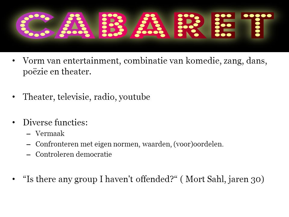 • Vorm van entertainment, combinatie van komedie, zang, dans, poëzie en theater. • Theater, televisie, radio, youtube • Diverse functies: – Vermaak –