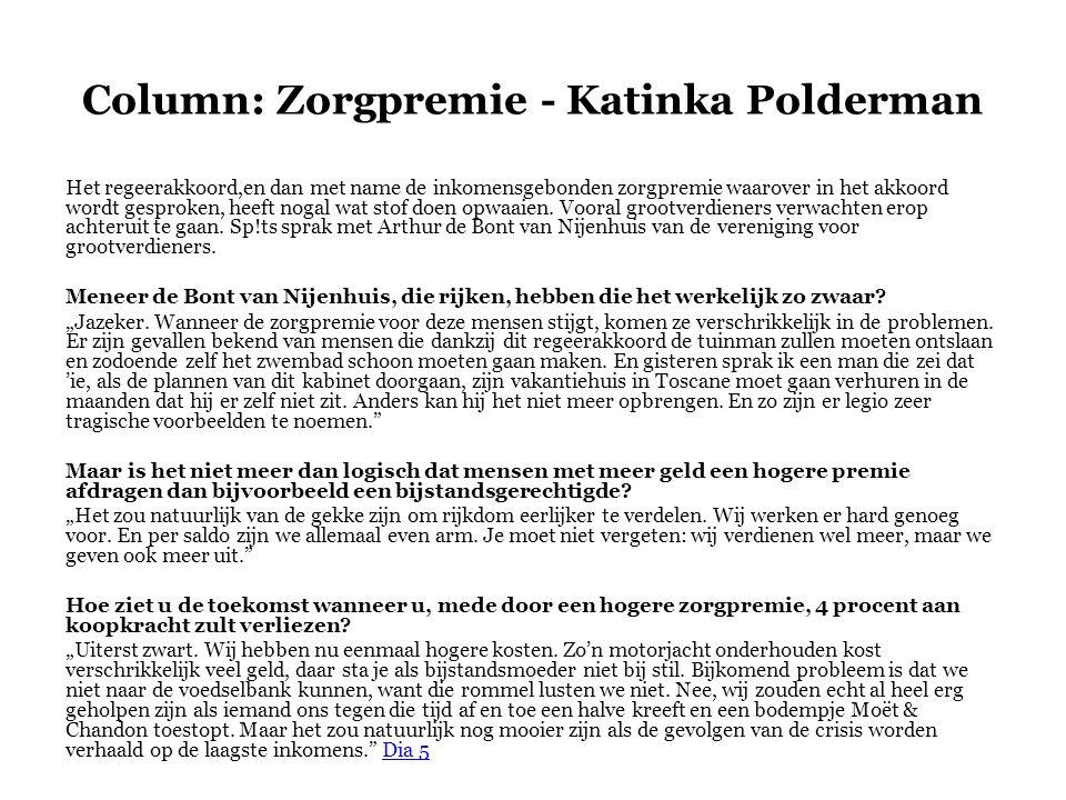 Column: Zorgpremie - Katinka Polderman Het regeerakkoord,en dan met name de inkomensgebonden zorgpremie waarover in het akkoord wordt gesproken, heeft nogal wat stof doen opwaaien.