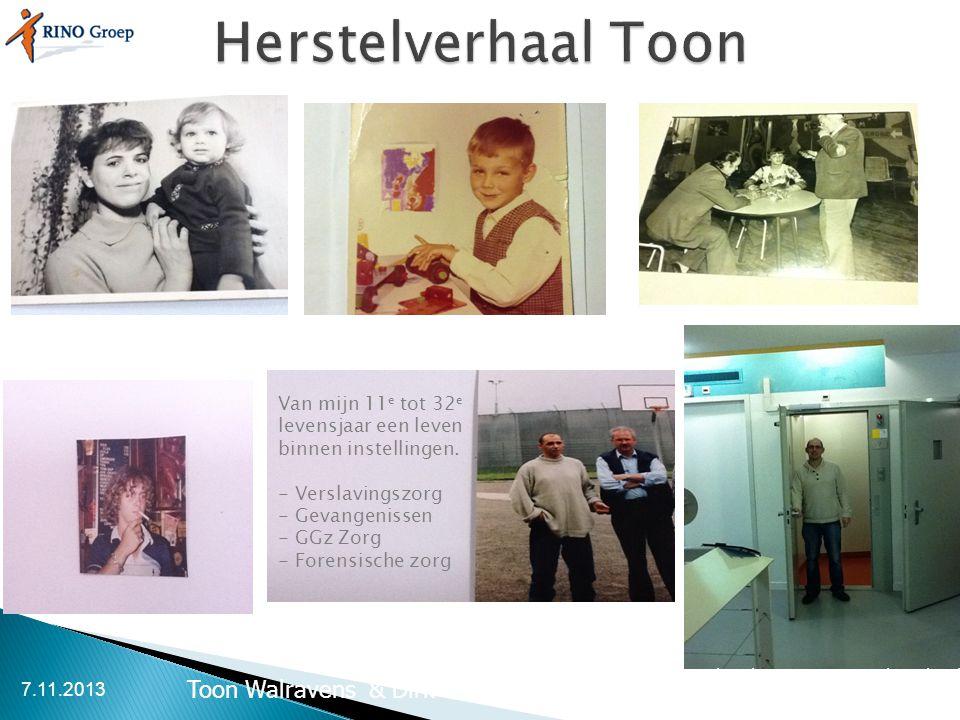7.11.2013 Toon Walravens & Dirk den Hollander Van mijn 11 e tot 32 e levensjaar een leven binnen instellingen. - Verslavingszorg - Gevangenissen - GGz
