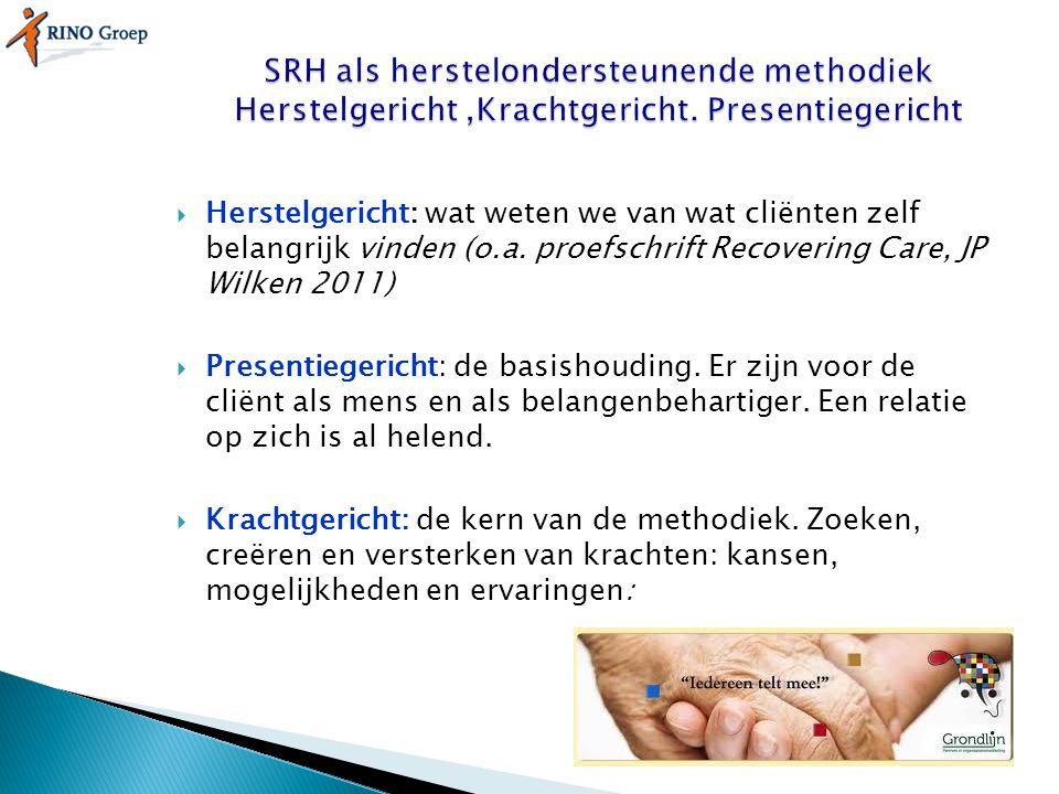  Herstelgericht: wat weten we van wat cliënten zelf belangrijk vinden (o.a. proefschrift Recovering Care, JP Wilken 2011)  Presentiegericht: de basi