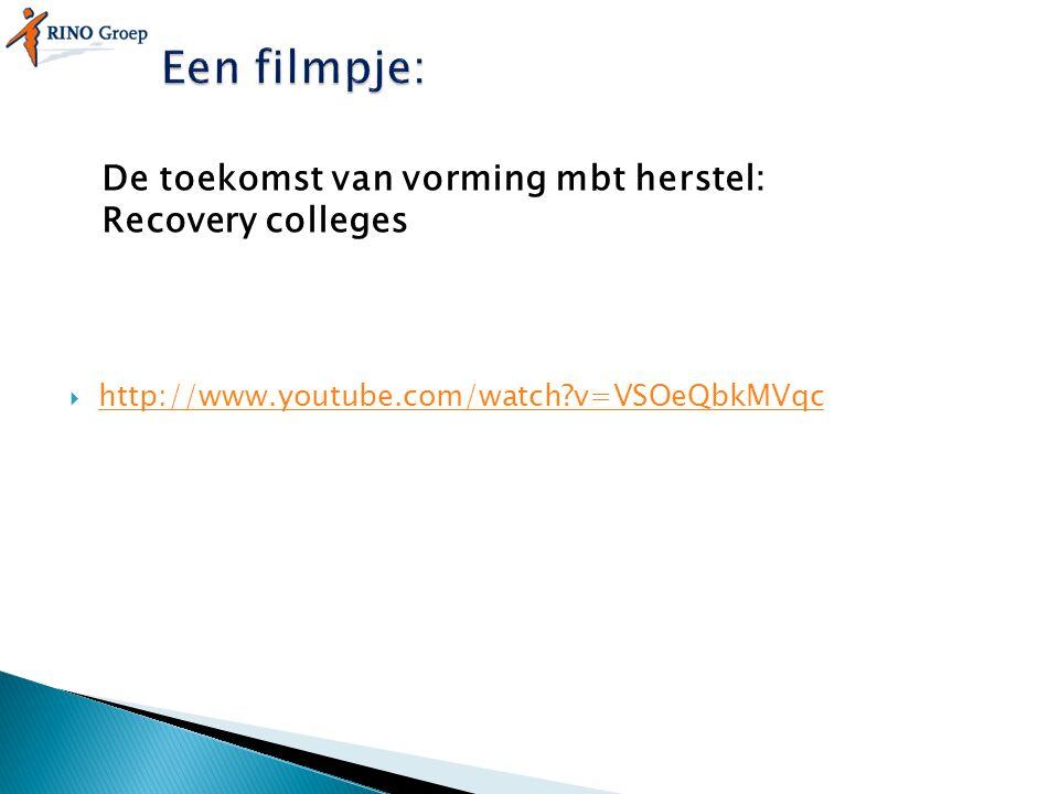 De toekomst van vorming mbt herstel: Recovery colleges  http://www.youtube.com/watch?v=VSOeQbkMVqc http://www.youtube.com/watch?v=VSOeQbkMVqc
