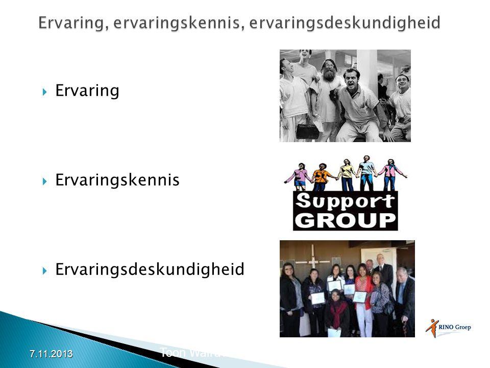  Ervaring  Ervaringskennis  Ervaringsdeskundigheid Toon Walravens & Dirk den Hollander 7.11.2013