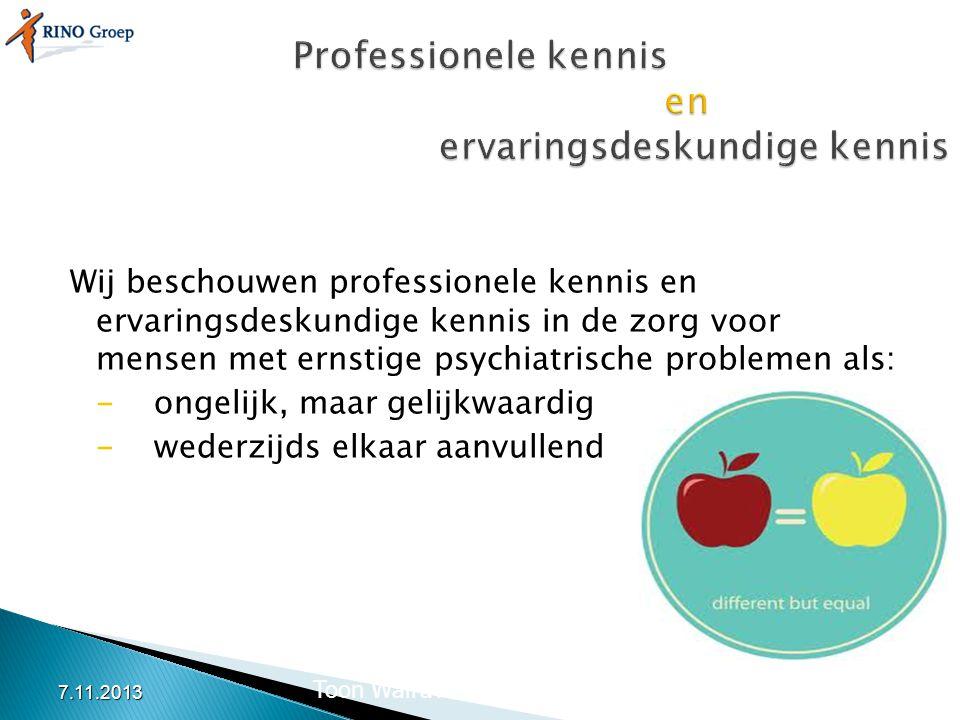 Wij beschouwen professionele kennis en ervaringsdeskundige kennis in de zorg voor mensen met ernstige psychiatrische problemen als: -ongelijk, maar ge