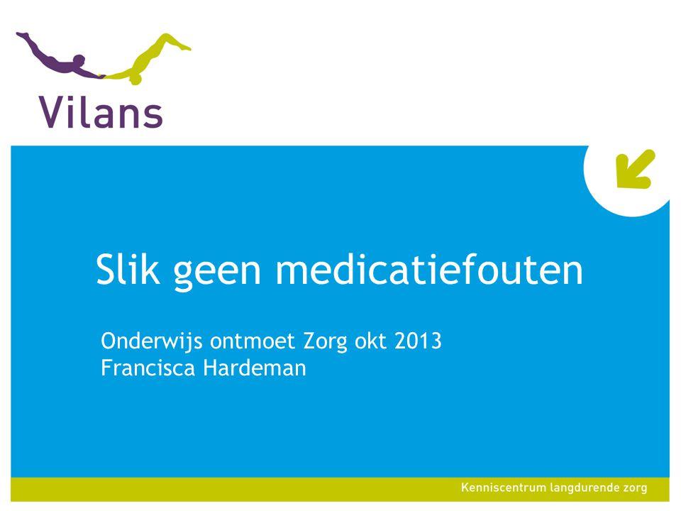 Slik geen medicatiefouten Onderwijs ontmoet Zorg okt 2013 Francisca Hardeman