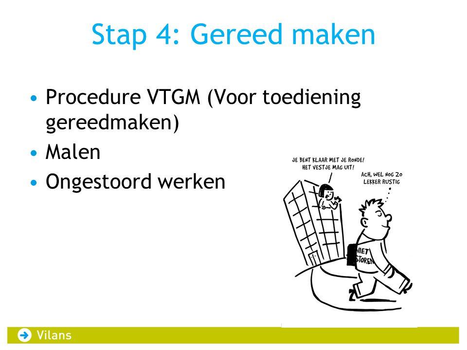 Stap 4: Gereed maken •Procedure VTGM (Voor toediening gereedmaken) •Malen •Ongestoord werken