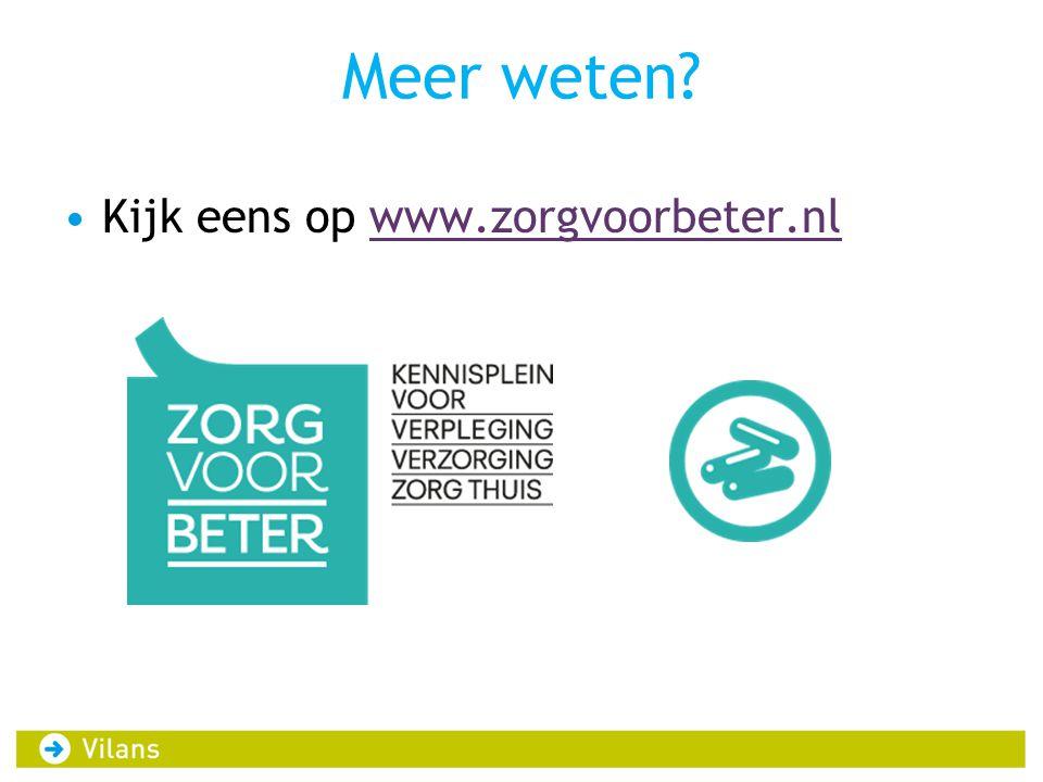 Meer weten? •Kijk eens op www.zorgvoorbeter.nlwww.zorgvoorbeter.nl