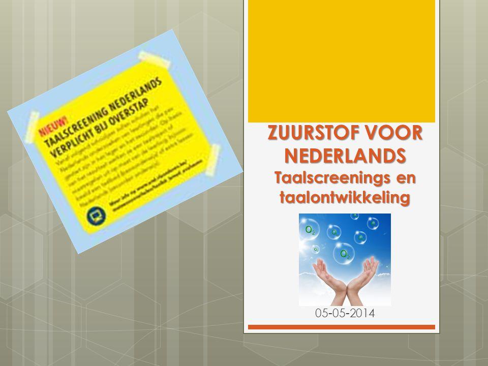 ZUURSTOF VOOR NEDERLANDS Taalscreenings en taalontwikkeling 05-05-2014