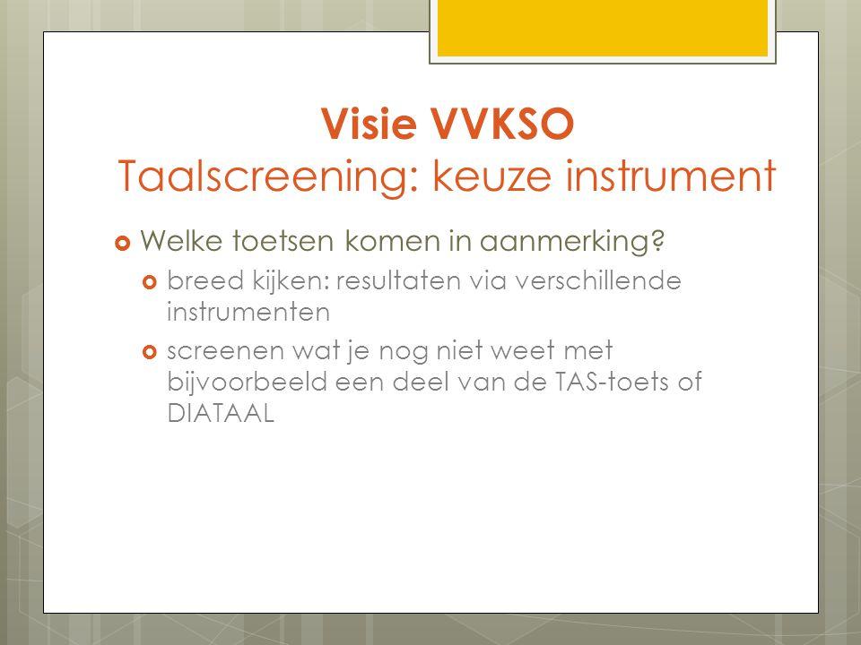 Visie VVKSO Taalscreening: keuze instrument  Welke toetsen komen in aanmerking.