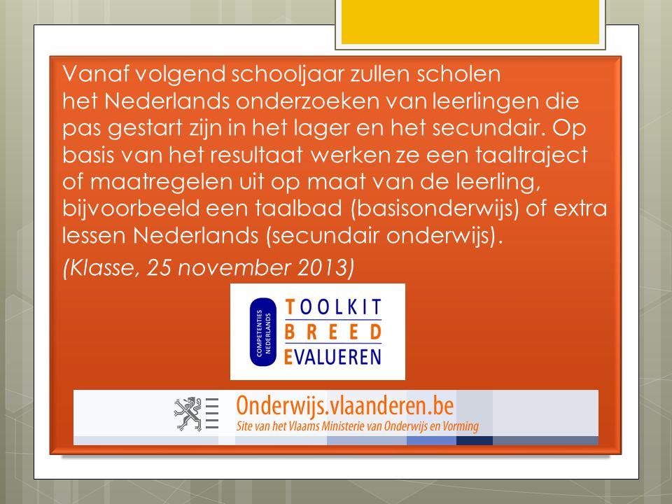 Vanaf volgend schooljaar zullen scholen het Nederlands onderzoeken van leerlingen die pas gestart zijn in het lager en het secundair.