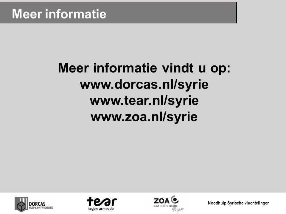 Meer informatie vindt u op: www.dorcas.nl/syrie www.tear.nl/syrie www.zoa.nl/syrie Meer informatie Noodhulp Syrische vluchtelingen