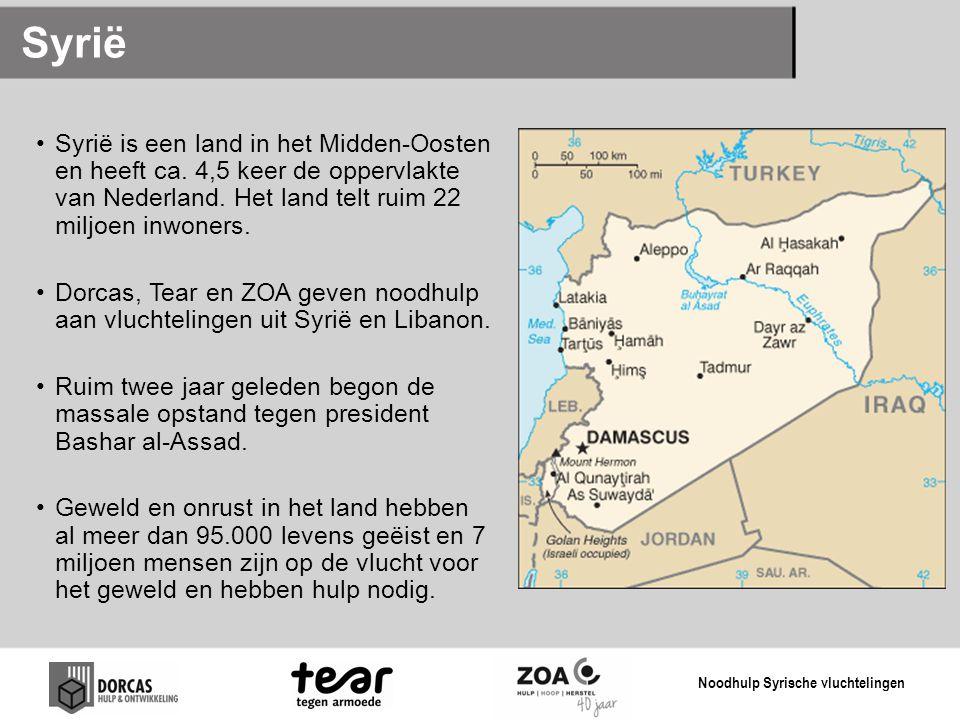 Syrië •Syrië is een land in het Midden-Oosten en heeft ca. 4,5 keer de oppervlakte van Nederland. Het land telt ruim 22 miljoen inwoners. •Dorcas, Tea