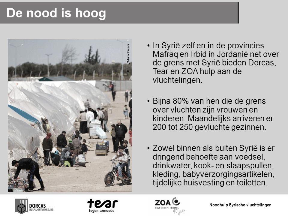 De nood is hoog •In Syrië zelf en in de provincies Mafraq en Irbid in Jordanië net over de grens met Syrië bieden Dorcas, Tear en ZOA hulp aan de vluc