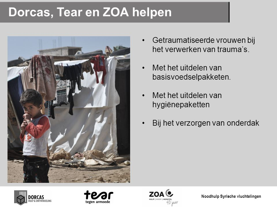 Dorcas, Tear en ZOA helpen •Getraumatiseerde vrouwen bij het verwerken van trauma's. •Met het uitdelen van basisvoedselpakketen. •Met het uitdelen van