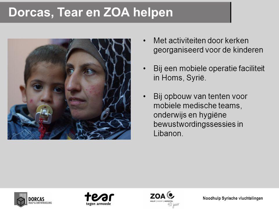 Dorcas, Tear en ZOA helpen •Met activiteiten door kerken georganiseerd voor de kinderen •Bij een mobiele operatie faciliteit in Homs, Syrië. •Bij opbo