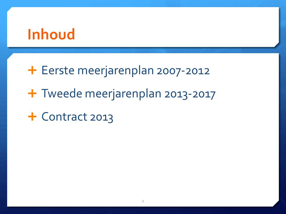 Inhoud  Eerste meerjarenplan 2007-2012  Tweede meerjarenplan 2013-2017  Contract 2013 2