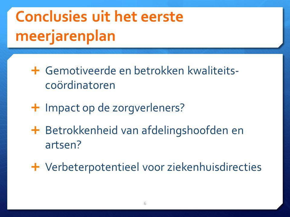 Conclusies uit het eerste meerjarenplan 6  Gemotiveerde en betrokken kwaliteits- coördinatoren  Impact op de zorgverleners.