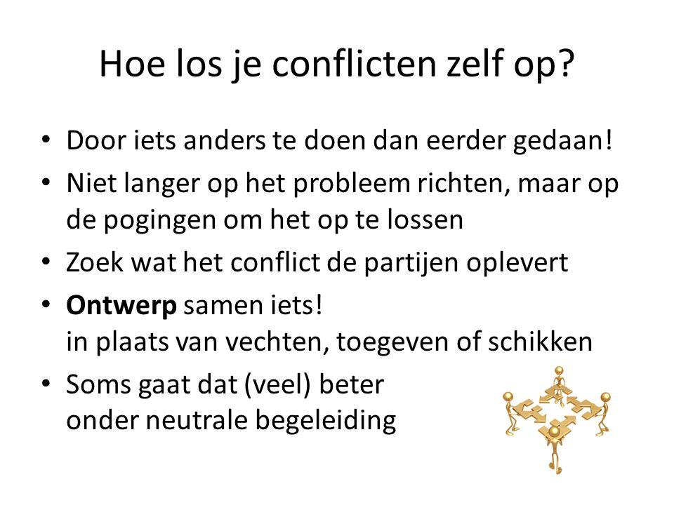 Hoe los je conflicten zelf op? • Door iets anders te doen dan eerder gedaan! • Niet langer op het probleem richten, maar op de pogingen om het op te l