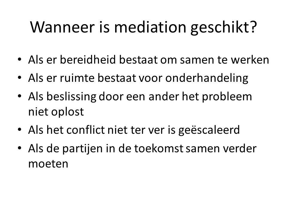 Wanneer is mediation geschikt? • Als er bereidheid bestaat om samen te werken • Als er ruimte bestaat voor onderhandeling • Als beslissing door een an