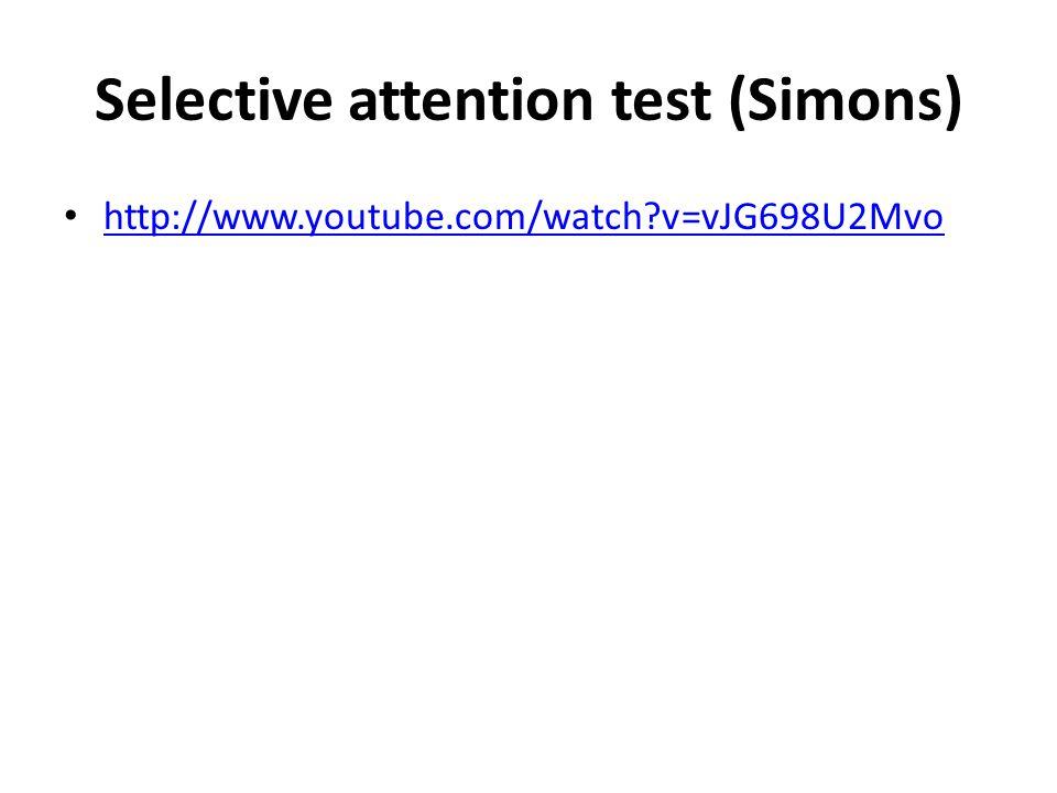 Selective attention test (Simons) • http://www.youtube.com/watch?v=vJG698U2Mvo http://www.youtube.com/watch?v=vJG698U2Mvo