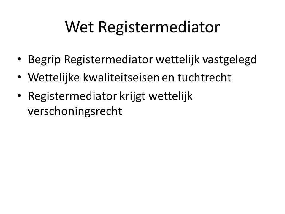 Wet Registermediator • Begrip Registermediator wettelijk vastgelegd • Wettelijke kwaliteitseisen en tuchtrecht • Registermediator krijgt wettelijk ver