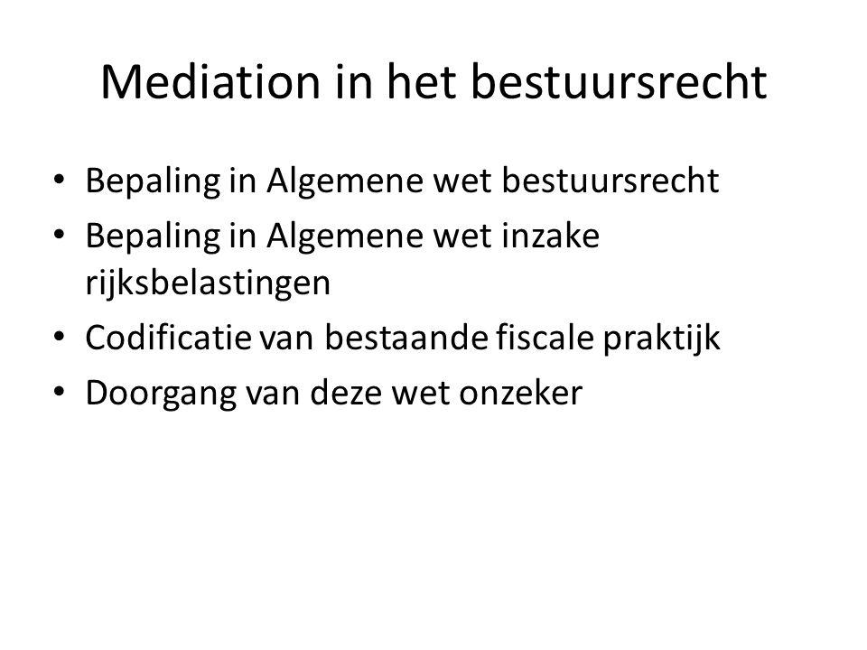 Mediation in het bestuursrecht • Bepaling in Algemene wet bestuursrecht • Bepaling in Algemene wet inzake rijksbelastingen • Codificatie van bestaande