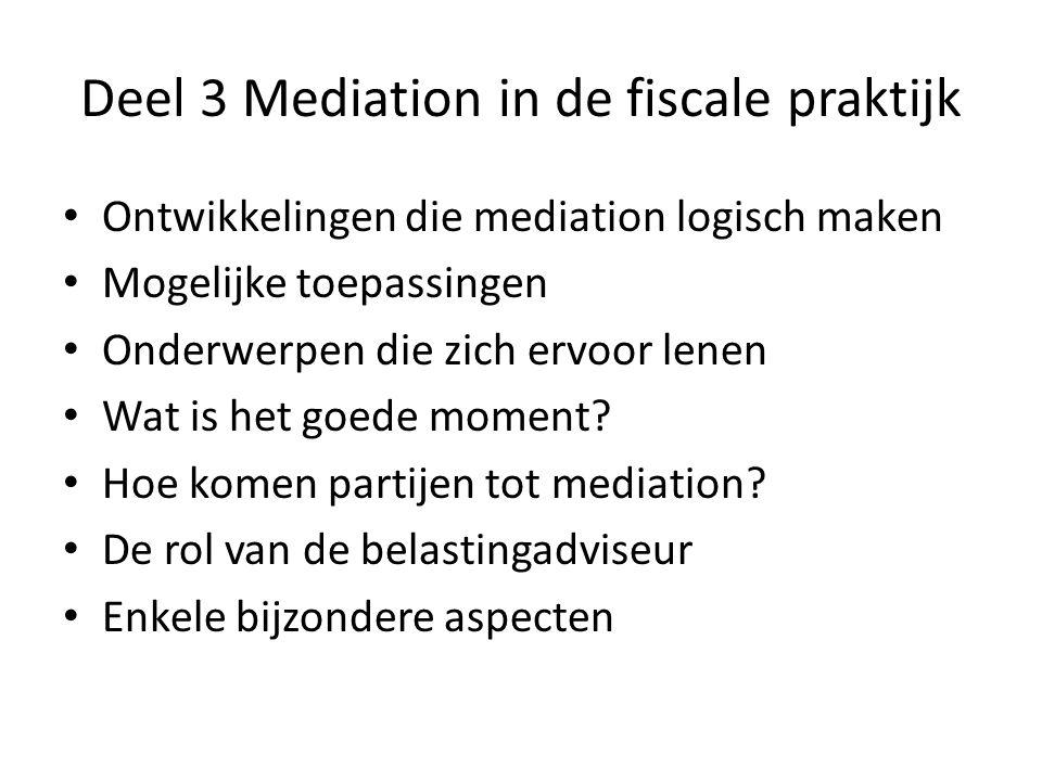 Deel 3 Mediation in de fiscale praktijk • Ontwikkelingen die mediation logisch maken • Mogelijke toepassingen • Onderwerpen die zich ervoor lenen • Wa