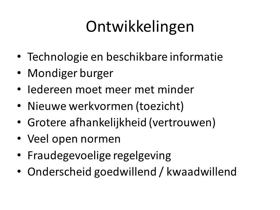 Ontwikkelingen • Technologie en beschikbare informatie • Mondiger burger • Iedereen moet meer met minder • Nieuwe werkvormen (toezicht) • Grotere afha