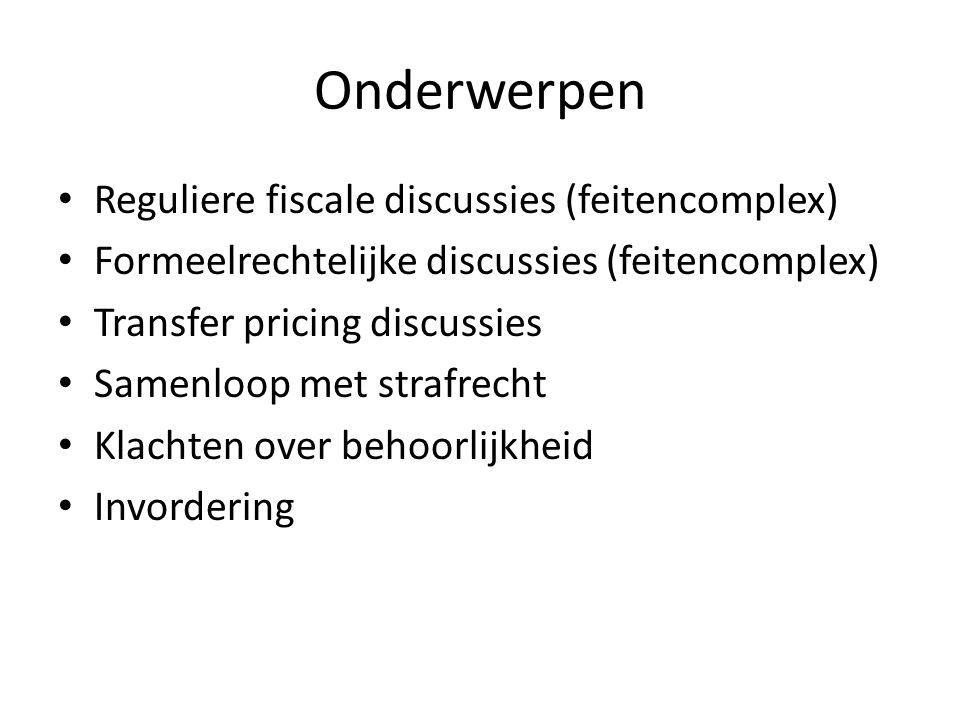 Onderwerpen • Reguliere fiscale discussies (feitencomplex) • Formeelrechtelijke discussies (feitencomplex) • Transfer pricing discussies • Samenloop m