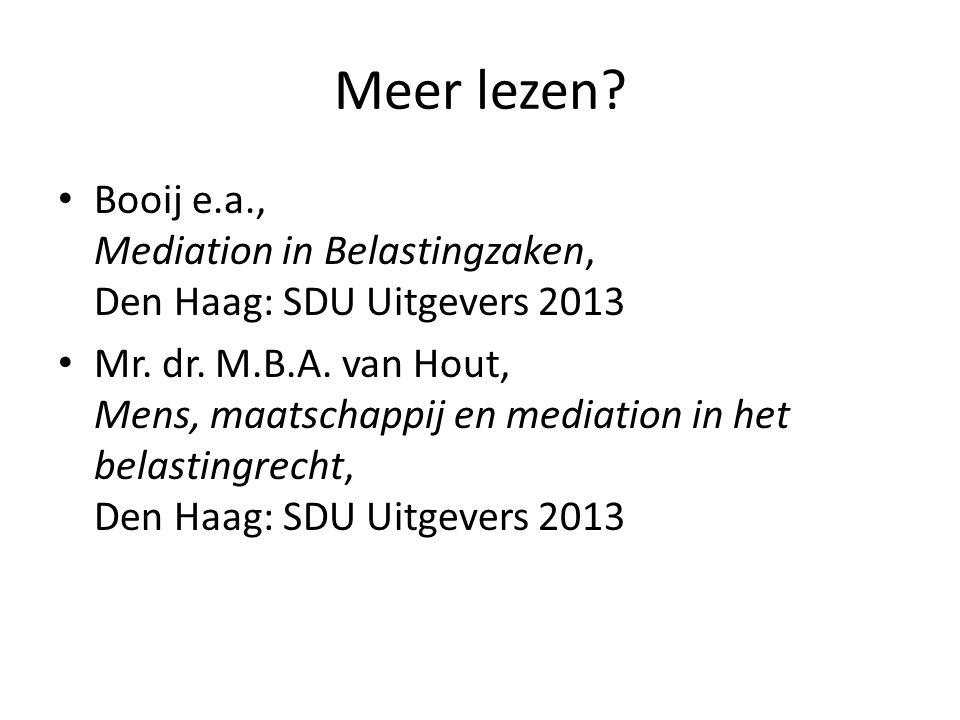 Meer lezen? • Booij e.a., Mediation in Belastingzaken, Den Haag: SDU Uitgevers 2013 • Mr. dr. M.B.A. van Hout, Mens, maatschappij en mediation in het