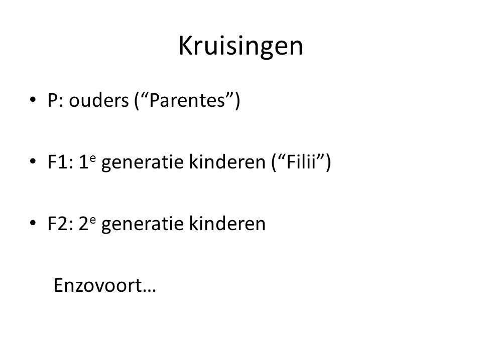 Kruisingen • P: ouders ( Parentes ) • F1: 1 e generatie kinderen ( Filii ) • F2: 2 e generatie kinderen Enzovoort…