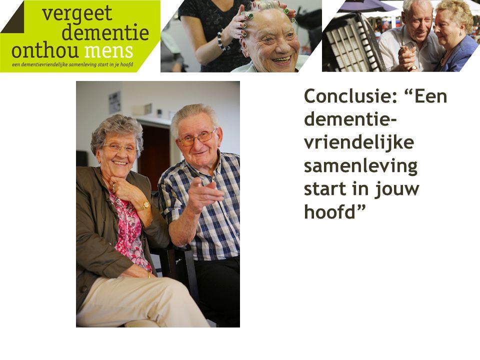 """Conclusie: """"Een dementie- vriendelijke samenleving start in jouw hoofd"""""""