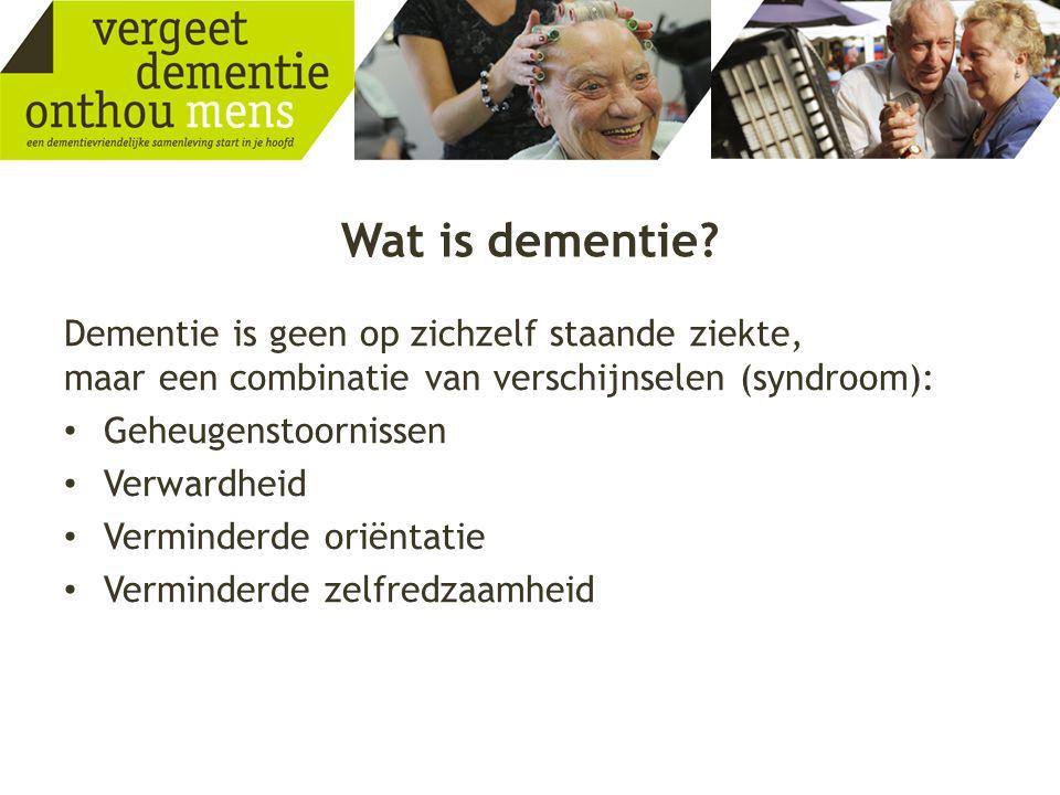 Wat is dementie? Dementie is geen op zichzelf staande ziekte, maar een combinatie van verschijnselen (syndroom): • Geheugenstoornissen • Verwardheid •