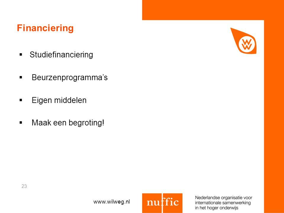  Studiefinanciering  Beurzenprogramma's  Eigen middelen  Maak een begroting! 23 Financiering www.wilweg.nl
