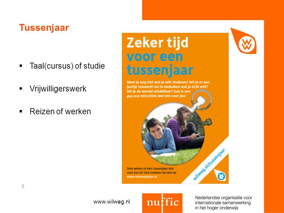 Tussenjaar  Taal(cursus) of studie  Vrijwilligerswerk  Reizen of werken 8 www.wilweg.nl