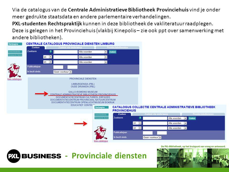 - Provinciale diensten Via de catalogus van de Centrale Administratieve Bibliotheek Provinciehuis vind je onder meer gedrukte staatsdata en andere parlementaire verhandelingen.