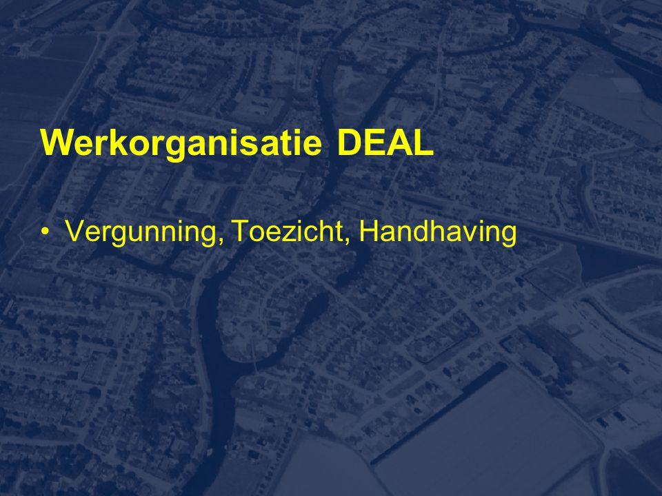 Werkorganisatie DEAL •Vergunning, Toezicht, Handhaving